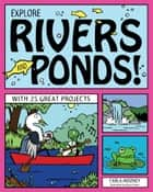 Explore Rivers and Ponds! - With 25 Great Projects ebook by