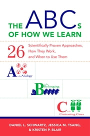 The ABCs of How We Learn: 26 Scientifically Proven Approaches, How They Work, and When to Use Them ebook by Daniel L. Schwartz,Jessica M. Tsang,Kristen P. Blair