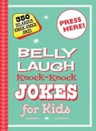 Belly Laugh Knock-Knock Jokes for Kids ebook by Sky Pony Editors,Bethany Straker