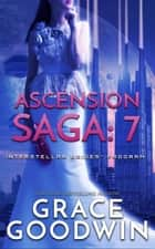 Ascension Saga: 7 ebook by Grace Goodwin