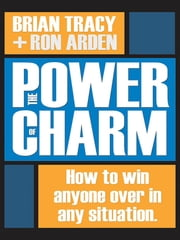 The Power of Charm - How to Win Anyone Over in Any Situation ebook by Brian Tracy,Ron Arden