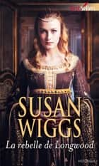 La rebelle de Longwood ebook by Susan Wiggs