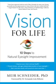 Vision for Life, Revised Edition - Ten Steps to Natural Eyesight Improvement ebook by Meir Schneider