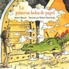 La princesa bolsa de papel ebook by Robert Munsch, Michael Martchenko