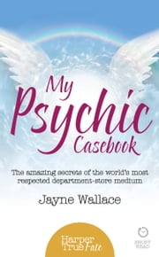 My Psychic Casebook: The amazing secrets of the world's most respected department-store medium (HarperTrue Fate – A Short Read) ebook by Jayne Wallace