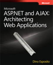 Microsoft ASP.NET and AJAX - Architecting Web Applications ebook by Dino Esposito