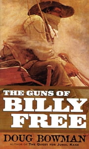 The Guns of Billy Free ebook by Doug Bowman