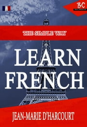 The Simple Way To Learn French - The Simplest Way To Learn French ebook by Jean-Marie D'Harcourt