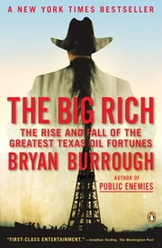 The Big Rich - The Rise and Fall of the Greatest Texas Oil Fortunes ebook by Bryan Burrough