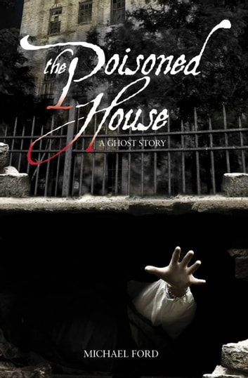 The Poisoned House - A Ghost Story ebook by Michael Ford