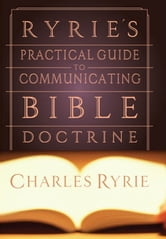 Ryrie's Practical Guide to Communicating the Bible Doctrine ebook by Charles  C. Ryrie
