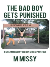 THE BAD BOY GETS PUNISHED - A sissy maid missy bad boy series, part four ebook by m missy