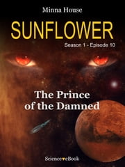 SUNFLOWER - The Prince of the Damned - Season 1 Episode 10 ebook by Minna House