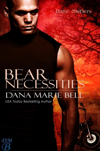 Bear Necessities - Halle Shifters ebook by Dana Marie Bell