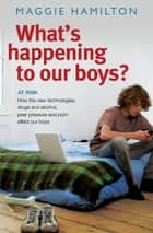 What's Happening To Our Boys ebook by Maggie Hamilton