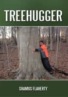 Treehugger ebook by Shamus Flaherty