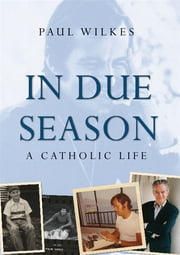 In Due Season - A Catholic Life ebook by Paul Wilkes