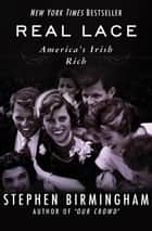 Real Lace - America's Irish Rich ebook by