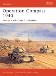 Operation Compass 1940 - Wavell's whirlwind offensive ebook by Jon Latimer,Jim Laurier