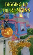 Digging Up the Remains ebook by Julia Henry