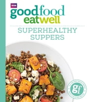 Good Food: Superhealthy Suppers ebook by BBC Digital