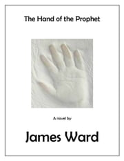 The Hand of the Prophet ebook by James Ward