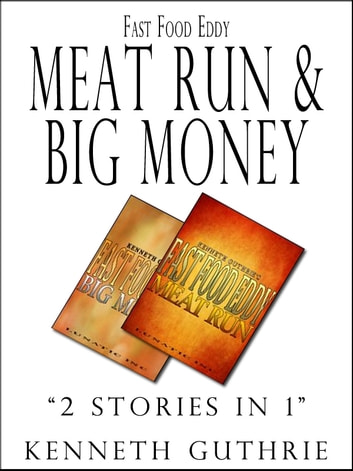 Fast Food Eddy 3 and 4: Meat Run and Big Money ebook by Kenneth Guthrie