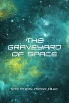The Graveyard of Space ebook by Stephen Marlowe