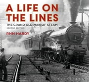 A Life on the Lines - The Grand Old Man of Steam ebook by R H N Hardy