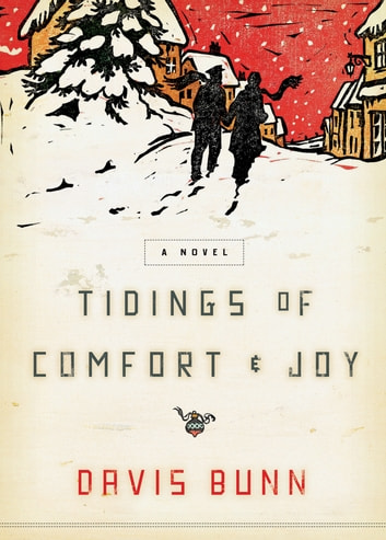 Tidings of Comfort & Joy - A Tender Story of Love, Loss, and Reunion ebook by Davis Bunn