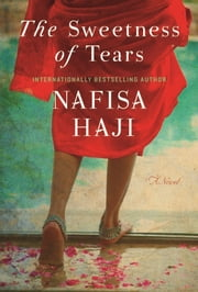 The Sweetness of Tears - A Novel ebook by Nafisa Haji