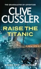 Raise the Titanic ebook by Clive Cussler