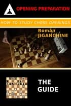 How To Study Chess Openings - The Guide ebook by Roman Jiganchine