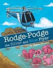 Rodge-Podge the Silver and Blue Flyer ebook by Shaun Stewart