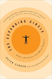 The Expanding Circle - Ethics, Evolution, and Moral Progress ebook by Peter Singer