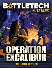 BattleTech Legends: Operation Excalibur ebook by William H. Keith, Jr.