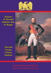 Memoirs of Marshal Oudinot, duc de Reggio - comp. from the hitherto unpublished souvenirs of the Duchesse de Reggio ebook by Marshal Nicolas Charles Oudinot, Duc de Reggio