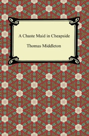A Chaste Maid in Cheapside ebook by Thomas Middleton