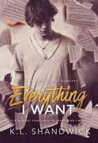 Everything I Want - The Everything Trilogy ebook by KL Shandwick