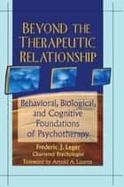 Beyond the Therapeutic Relationship ebook by Frederic J Leger