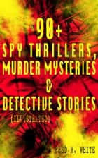 90+ Spy Thrillers, Murder Mysteries & Detective Stories (Illustrated) - The Master Criminal, The Ends of Justice, Queen of Hearts, Powers of Darkness, The Seed of Empire, The Five Knots, The Edge of the Sword, The Island of Shadows, A Crime on Canvas… ebook by Fred M. White, Andre Takacs, Paul Hardy,...