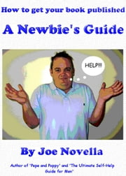 How to get your book published: A newbie's guide ebook by Joe Novella