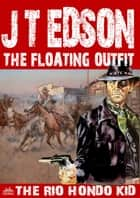 The Floating Outfit 49: The Rio Hondo Kid ebook by J.T. Edson
