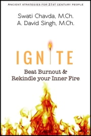 Ignite - Beat Burnout & Rekindle your Inner Fire ebook by Swati Chavda,A. David Singh