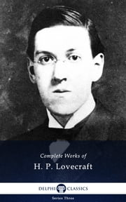 Complete Works of H. P. Lovecraft (Delphi Classics) ebook by H. P. Lovecraft,Delphi Classics