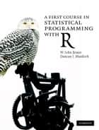 A First Course in Statistical Programming with R eBook by W. John Braun, Duncan J.  Murdoch