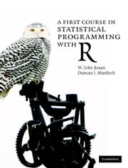 A First Course in Statistical Programming with R ebook by W. John Braun,Duncan J.  Murdoch