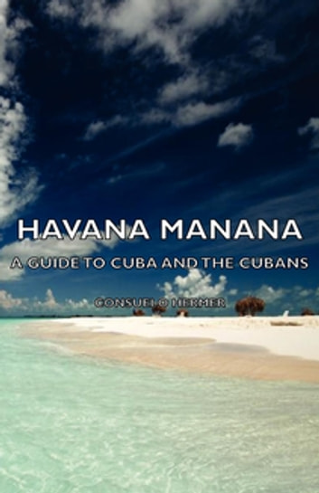 Havana Manana - A Guide To Cuba And The Cubans ebook by Consuelo Hermer