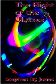 The Flight of the Ulysses ebook by Stephen B5 Jones