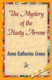 The Mystery of the Hasty Arrow ebook by Green, Anna Katherine